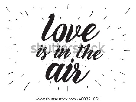 Love is in the air romantic inscription. Greeting card with calligraphy. Hand drawn lettering design. Photo overlay. Typography for banner, poster or apparel design. Vector typography. - stock vector