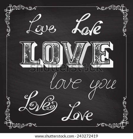 LOVE lettering on chalkboard background. Hand-drawn vector text for your design and calligraphic frame. - stock vector