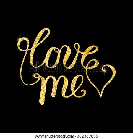 Love me glitter golden hand lettering. Vector illustration for your design - stock vector