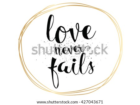 Love never fails romantic inspirational inscription. Greeting card with calligraphy. Hand drawn lettering. Typography for invitation, banner, poster or clothing design. Vector quote. - stock vector