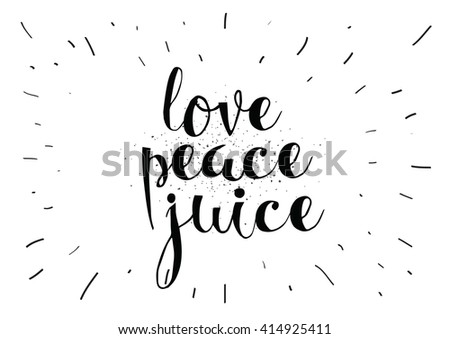 Love peace juice inspirational inscription. Greeting card with calligraphy. Hand drawn lettering. Typography for invitation, banner, poster or clothing design. Vector quote. - stock vector