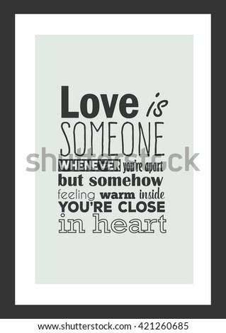 Love quote. Love is missing someone whenever you are apart, but somehow feeling warm inside because you are close in heart. - stock vector