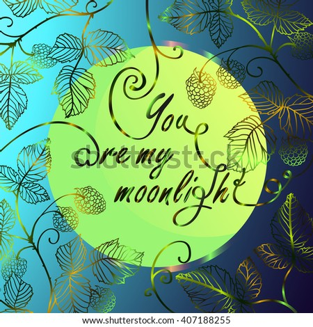 Love romantic quote - you are my moonlight. Lettering with moon and raspberries. Love quote with the moon on the blue background. eps 10 - stock vector