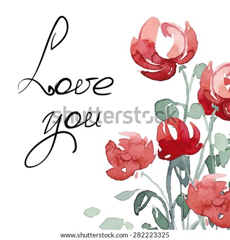 Love you! Bright card made of watercolor flowers. Floral background - ideal for holiday invitations in vector