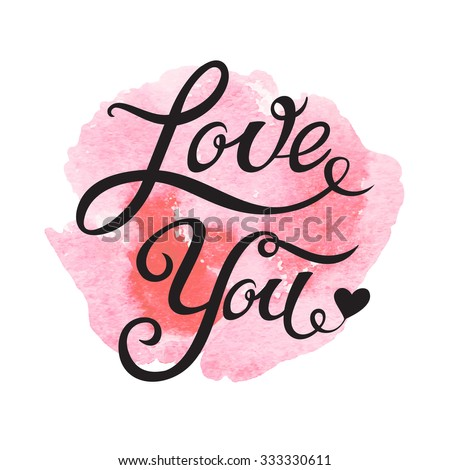 Love You hand drawn lettering with watercolor splash