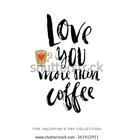 Love you more than coffee. Valentines day greeting card with calligraphy. Hand drawn design elements. Handwritten modern brush lettering. - stock vector