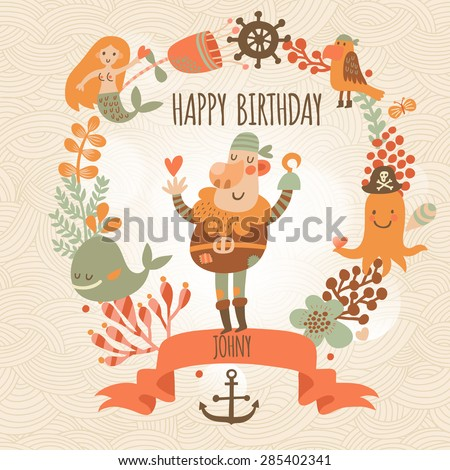 Lovely happy birthday card in vector. Sweet inspirational card with lovely pirate with mermaid, whale and octopus in floral wreath in bright colors. Cute funny pirate in vector - stock vector