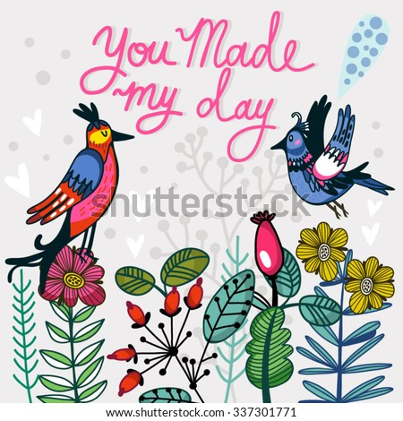 "Lovely illustration of flowers and birds and hand drawn letters ""You made my day"", cute and stylish template for your design.  - stock vector"