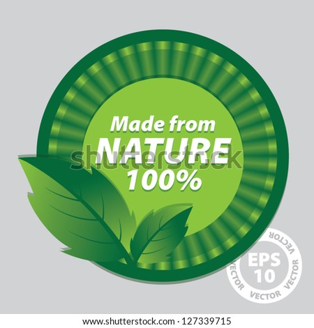 Made from Nature 100 Percent Green Sign and Tag with Green leaves  - EPS10 Vector - stock vector