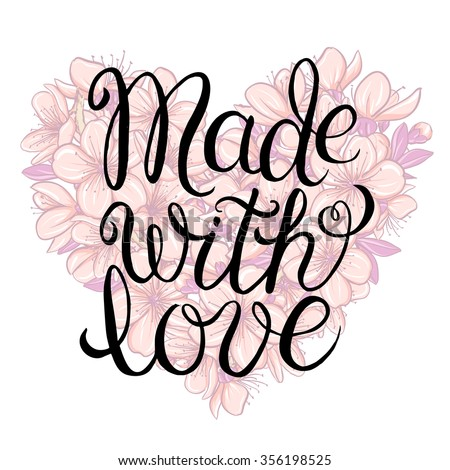 Made with love - hand lettering calligraphic inscription on the floral background of cherry blossom in heart shape - stock vector
