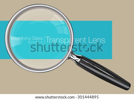 Magnifying Glass, EPS. Photo realistic Vector magnifying glass. Transparent Lens.