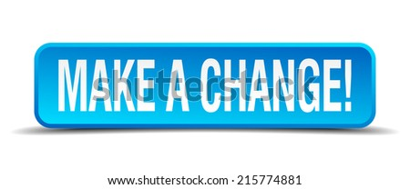 make a change blue 3d realistic square isolated button - stock vector