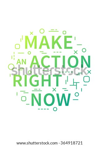 Make an action right now. Motivation quote. Positive affirmation. Creative vector typography concept design illustration with white background.