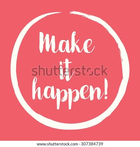 Make It Happen! - motivational, inspirational message - vector eps10 - stock vector