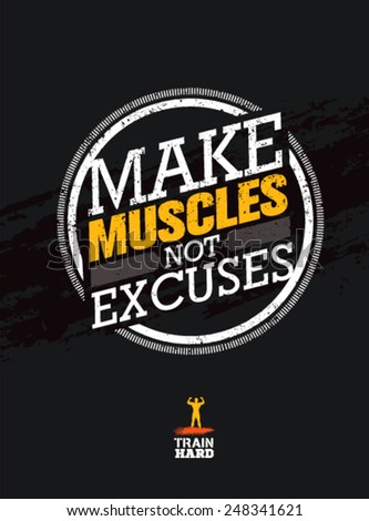 Make Muscles Not Excuses. Workout and Fitness Motivation Quote. Creative Vector Typography Grunge Poster Concept - stock vector