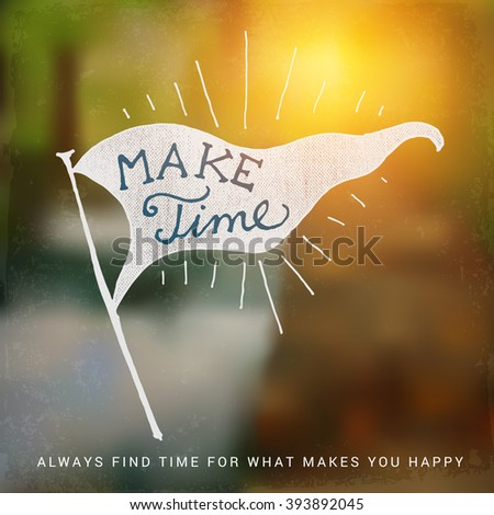 Make time for what makes you happy - Inspirational quote on blurred natural creek background. Hand written calligraphy.