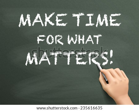 make time for what matters written by hand on blackboard - stock vector