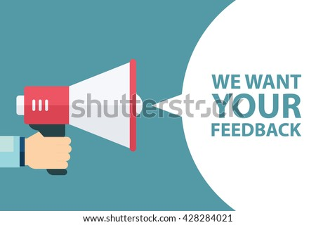 Male hand holding megaphone with We want your feedback speech bubble. Loudspeaker. Banner for business, promotion and advertising. Vector illustration. - stock vector