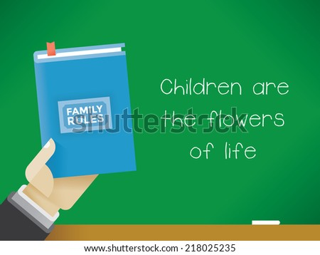 Man holding Family rules book in front of the chalk board with text Children are the flowers of life. Idea - Family relationships.  - stock vector