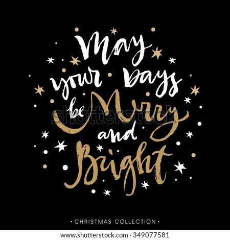 May your days be Merry and Bright. Christmas greeting card with calligraphy. Hand drawn design elements. Handwritten modern lettering. - stock vector