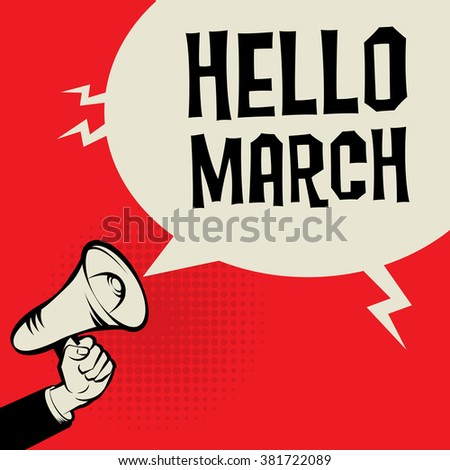 Megaphone Hand, business concept with text Hello March, vector illustration - stock vector