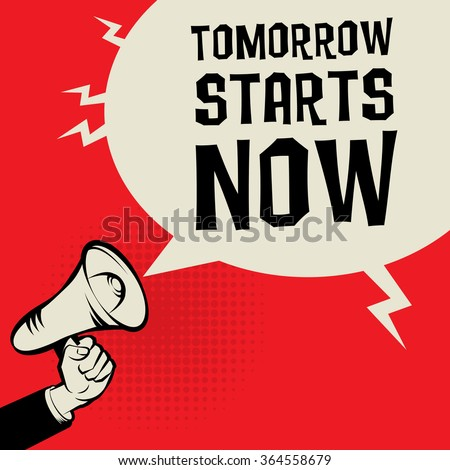 Megaphone Hand, business concept with text Tomorrow Starts Now, vector illustration  - stock vector
