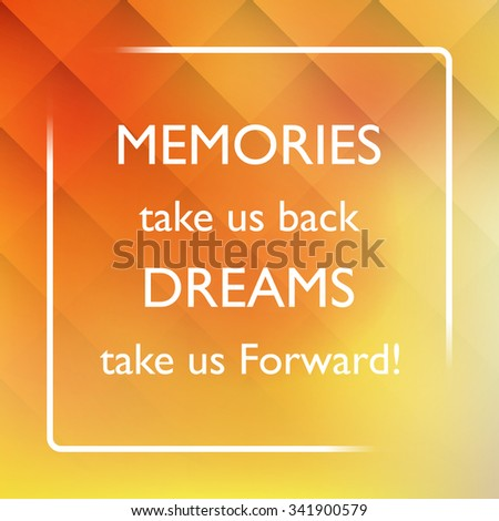 Memories Take Us Back Dreams Take Us Forward! - Inspirational Quote, Slogan, Saying on an Abstract Yellow Background - stock vector