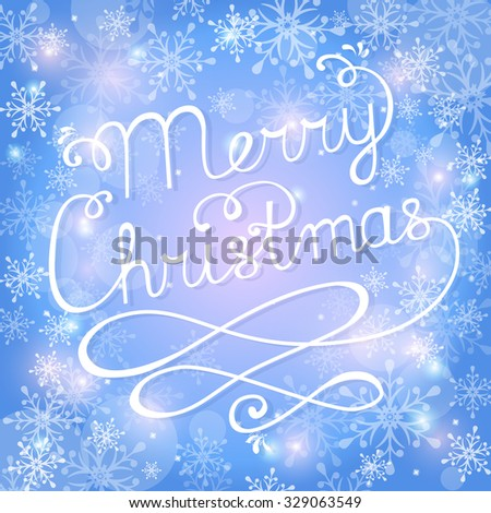 Merry Christmas! Greeting card with handwritten lettering. Winter background with typography and snowflakes. Vector illustration.  - stock vector