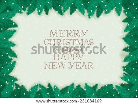 "Merry Christmas & Happy New Year! Vector christmas background with text ""Merry Christmas  & Happy New Year!""  in frame of fir tree branches - stock vector"