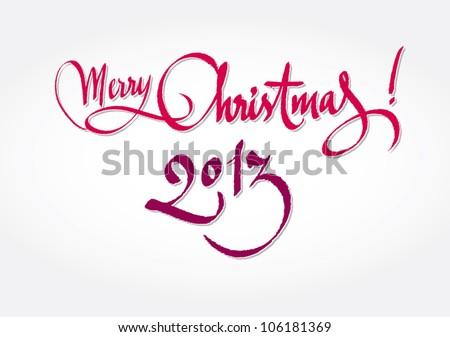 Merry Christmas 2013 - original handwritten calligraphy for your logo, website, postcard or advertisement - stock vector
