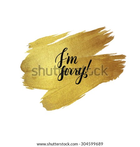 Metallic foil shining calligraphy I'm Sorry poster. Vector Gold Print Paint Stain Design - stock vector