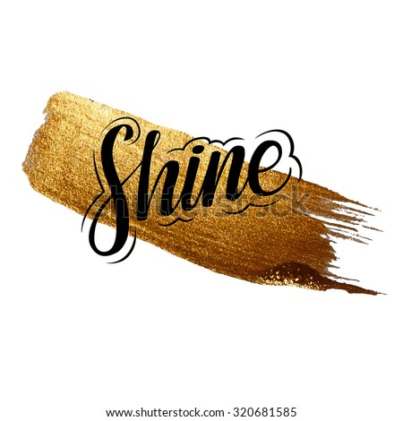 Metallic foil shining calligraphy SHINE  poster. Vector Gold Print Paint Stain Design. - stock vector