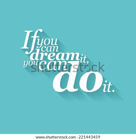 Minimalistic text lettering of an inspirational saying If you can dream it, you can do it - stock vector