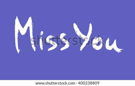 miss you calligraphy, miss you lettering, miss you inscription,miss you white on blue, miss you hand writing, miss you hand drawn inscription, miss you words, miss you, miss you phrase - stock vector