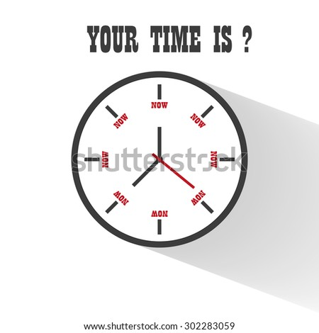 "modern flat Clock motivation business design with inscription ""your time is now"" vector long shadow illustration background"