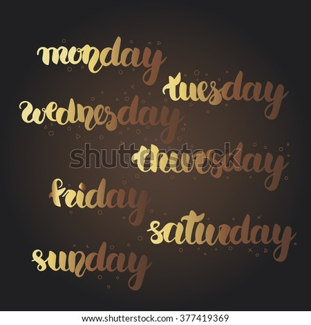 Monday, Tuesday, Wednesday, Thursday, Friday, Saturday, Sunday lettering. Hand drawn vector gold sparkling calligraphy set of full days of week with pretty brown background. Easy editable gradient - stock vector
