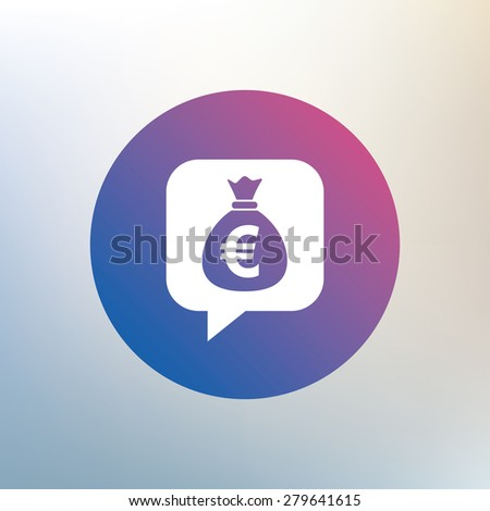 Money bag sign icon. Euro EUR currency speech bubble symbol. Icon on blurred background. Vector - stock vector