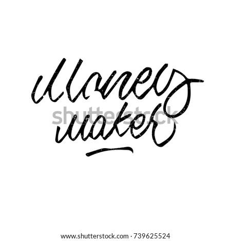 Money Maker Quote Ink Hand Lettering Modern Brush Calligraphy Handwritten Phrase Inspiration