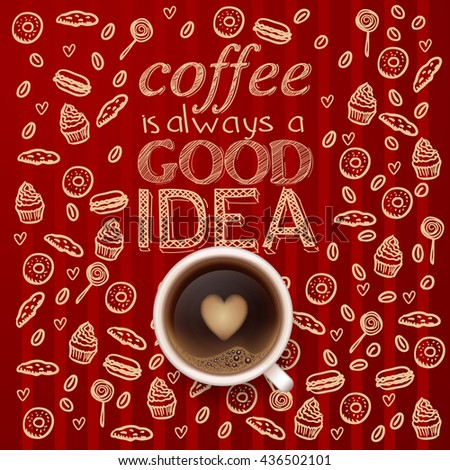morning cup of coffee.Coffee Break.  Menu for restaurant, cafe, bar.  Coffee is always a good idea  - stock vector