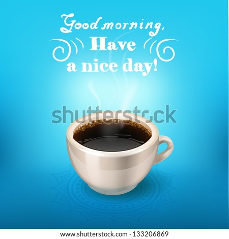 morning cup of coffee. Good morning, have a nice day - stock vector