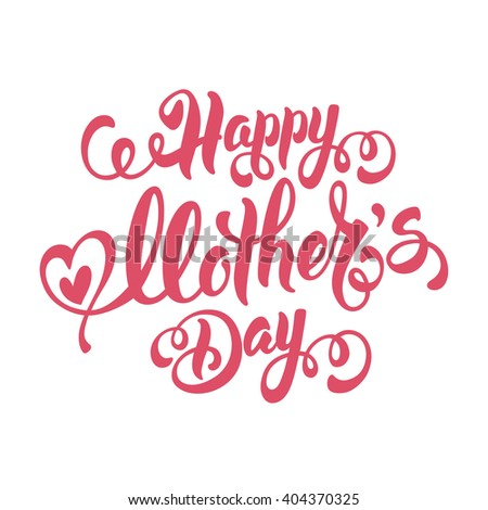 Mothers Day Lettering Calligraphic Design Isolated on White Background With Hearts. Happy Mothers Day Inscription. Vector Design Element For Greeting Card and Other Print Templates. - stock vector