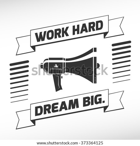 Motivation message about work and big goals. Work hard and dream big tells this quote. Loudspeaker is rising value of this message. - stock vector