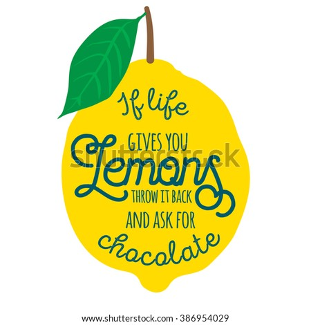 Motivation quote about lemons. Vector llustration for t-shirt, greeting card, poster or bag design. If life gives you lemons throw it back and ask for chocolate - stock vector