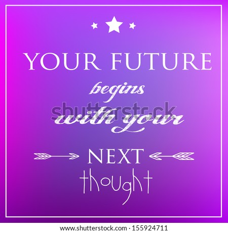 "Motivational affirmation of law of attraction ""Your future begins with your next thought""  - stock vector"