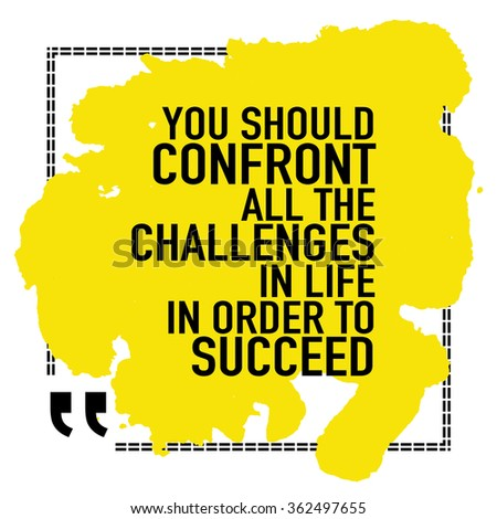 Motivational business quote poster / You should confront all the challenges in life in order to succeed - stock vector