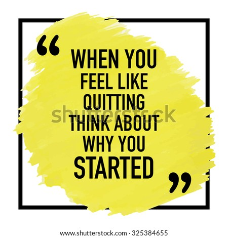 Motivational Inspirational Quote Phrase Poster Design Concept / When you feel like quitting think about why you started - stock vector