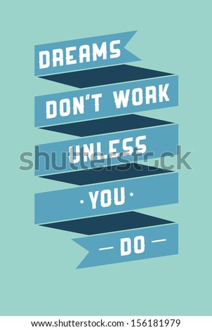 Motivational phrase on every day. Dreams don't work unless you do - stock vector