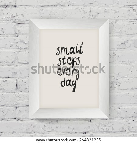 """Motivational poster """"small steps every day"""" in the art wooden frame on on white brick wall - stock vector"""