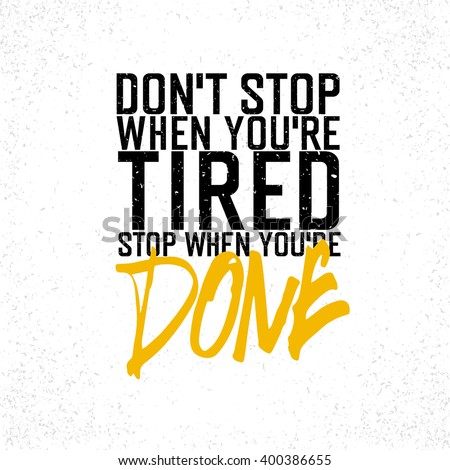 "Motivational poster with lettering ""Don`t stop when you`re tired. Stop when you`re done."". On white paper texture. - stock vector"
