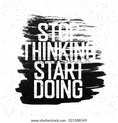 "Motivational poster with lettering ""Stop thinking Start doing"". On white paper texture.  - stock vector"